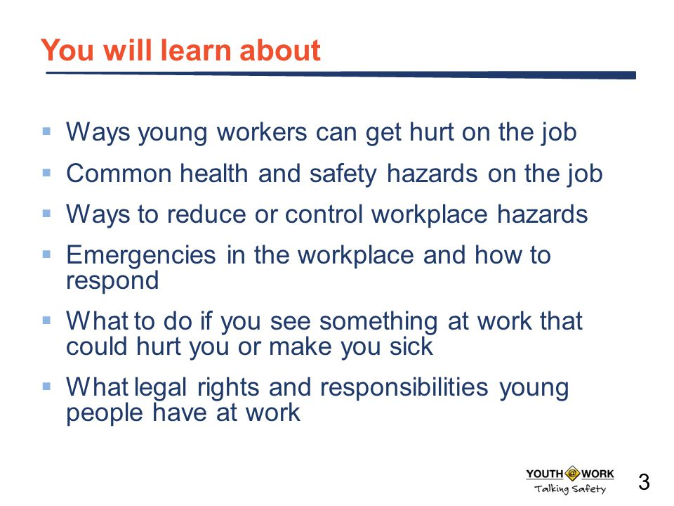 You will learn about Ways young workers can get hurt on the job