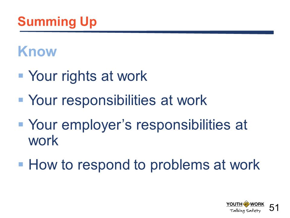 Your responsibilities at work Your employer's responsibilities at work
