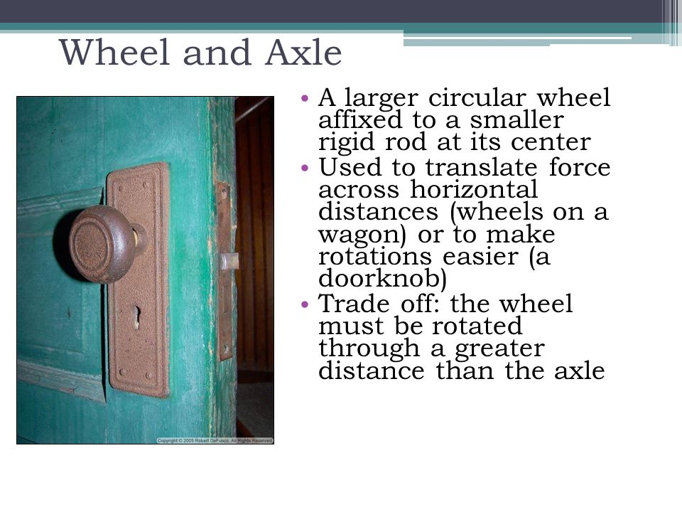 Wheel and Axle A larger circular wheel affixed to a smaller rigid rod at its center.