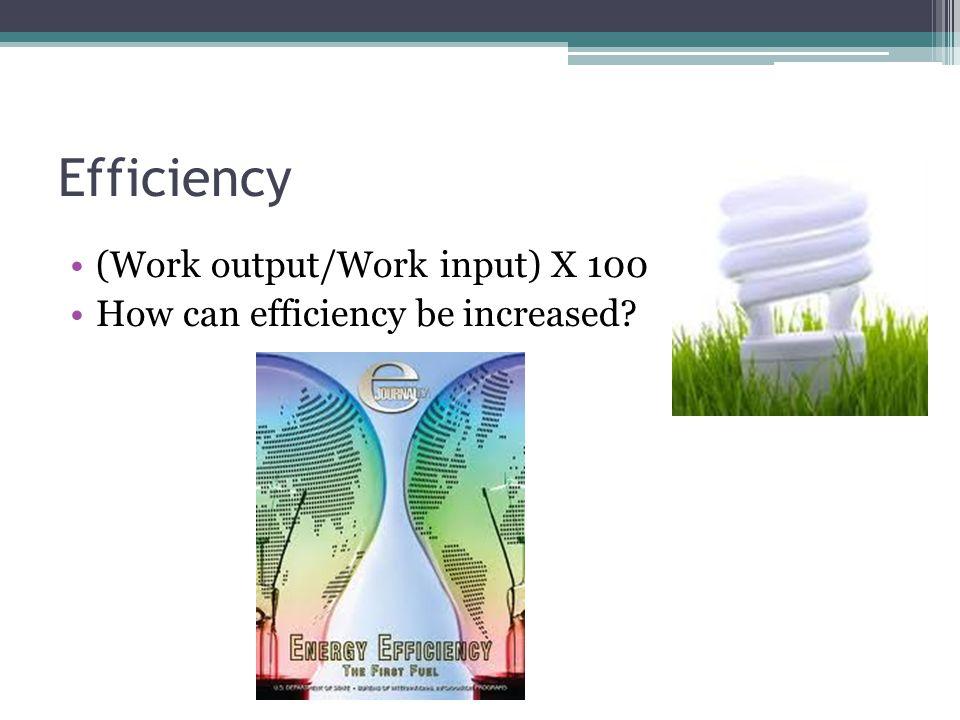 Efficiency (Work output/Work input) X 100