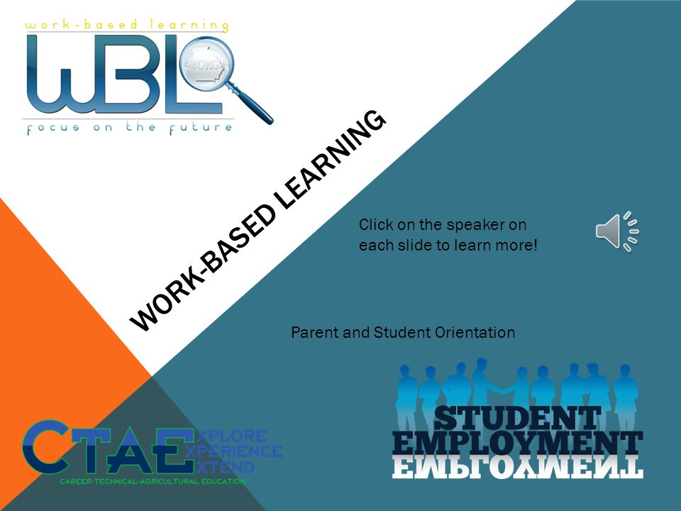 Work-based learning Click on the speaker on each slide to learn more!