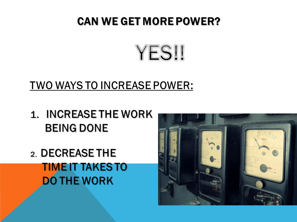 YES!! Can we get more power TWO WAYS TO INCREASE POWER: BEING DONE