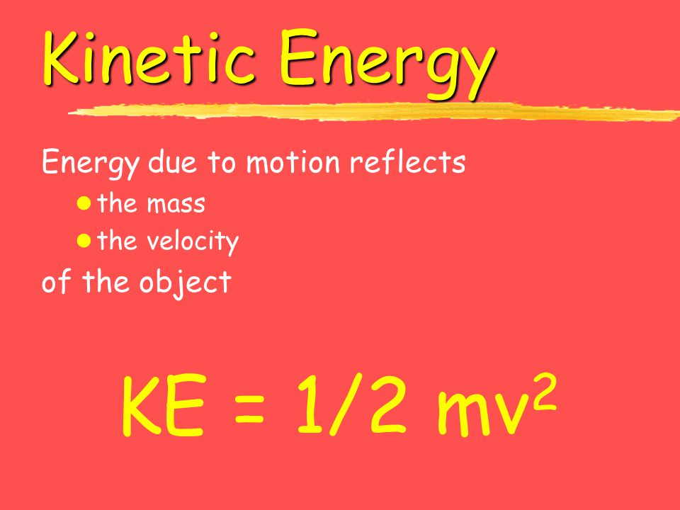 KE = 1/2 mv2 Kinetic Energy Energy due to motion reflects