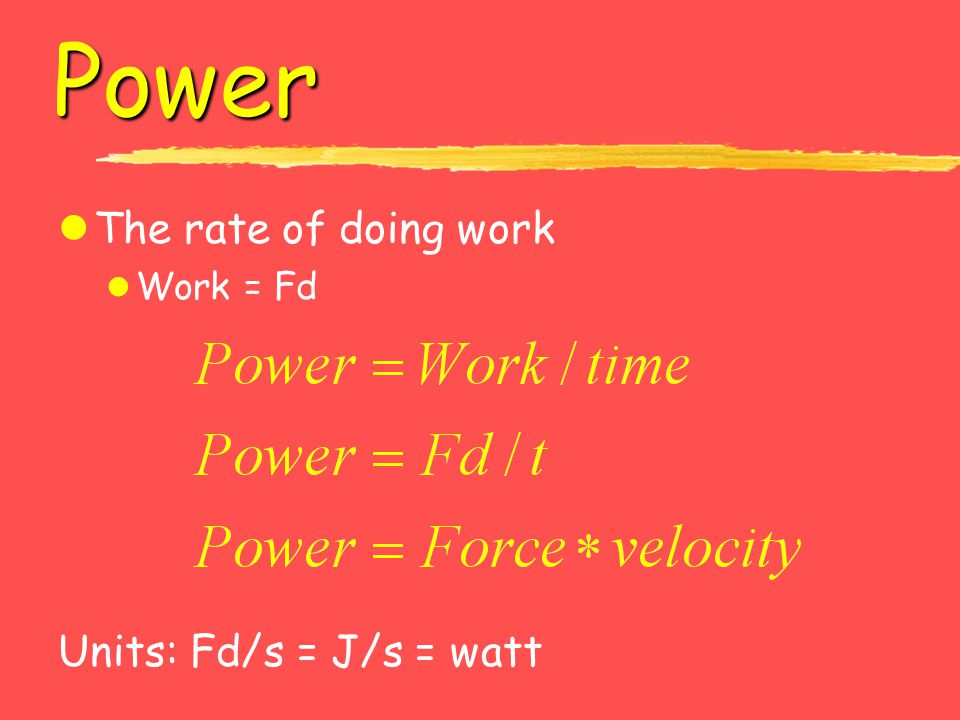 Power The rate of doing work Work = Fd Units: Fd/s = J/s = watt