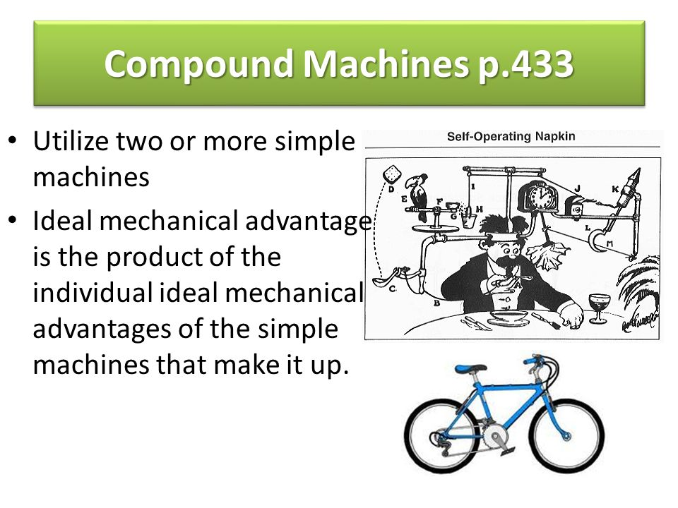 Compound Machines p.433 Utilize two or more simple machines