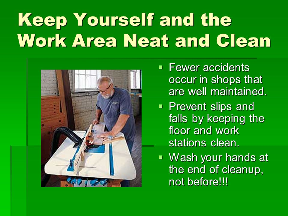 Keep Yourself and the Work Area Neat and Clean