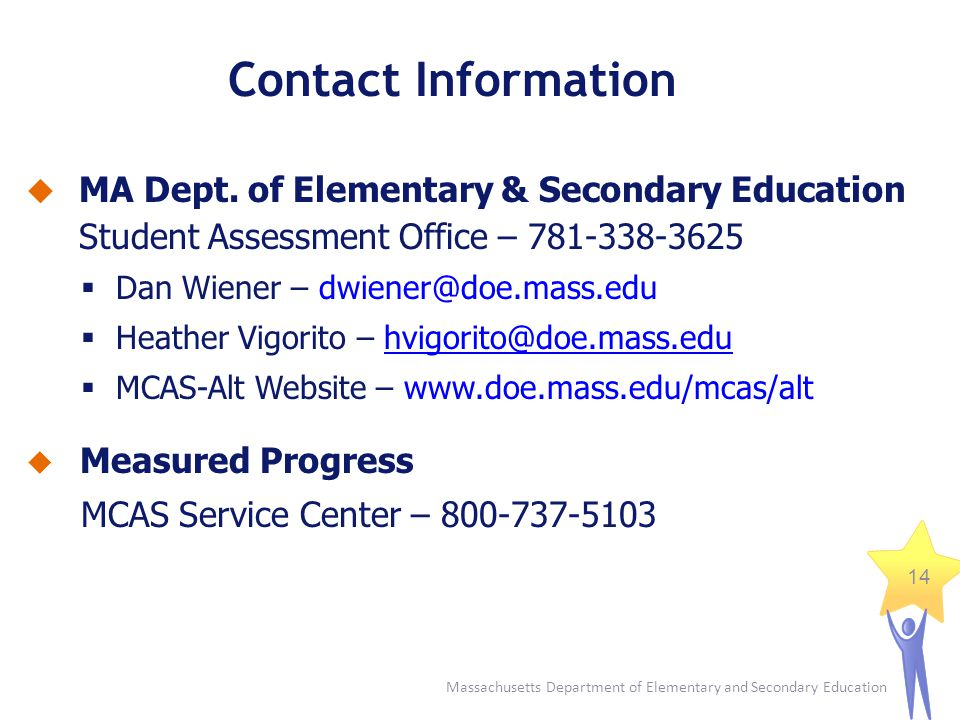 Contact Information MA Dept. of Elementary & Secondary Education Student Assessment Office – 781-338-3625.