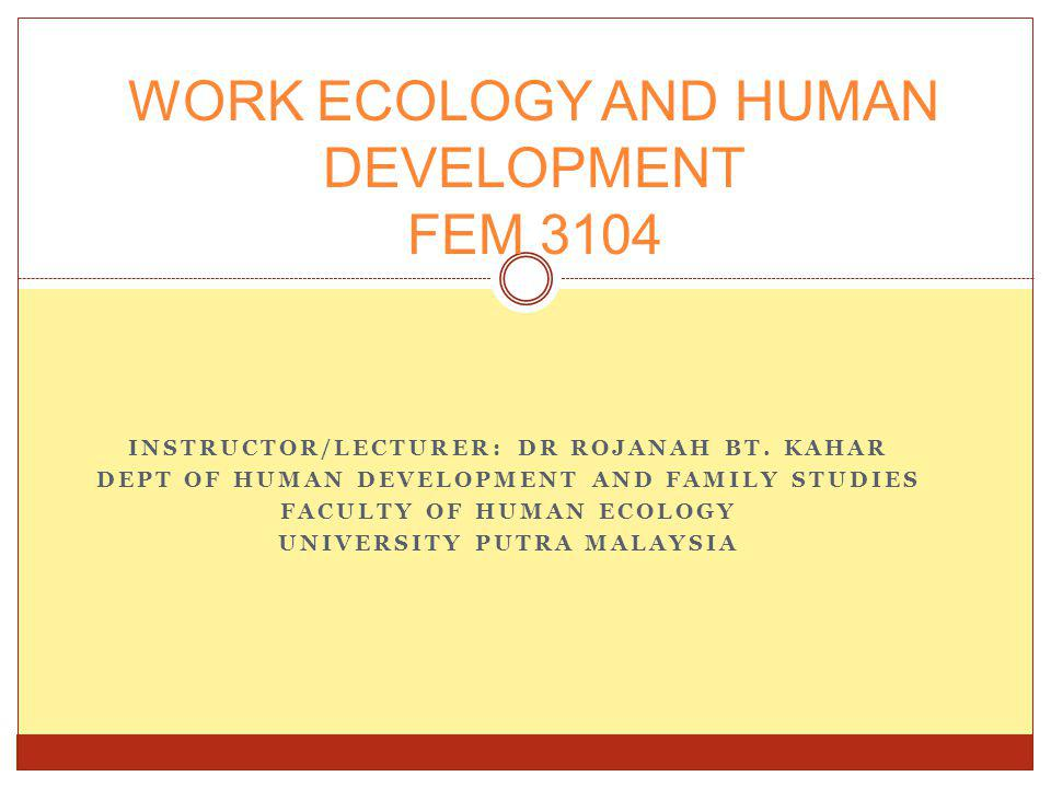 WORK ECOLOGY AND HUMAN DEVELOPMENT FEM 3104