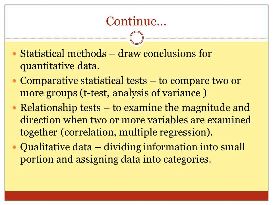 Continue… Statistical methods – draw conclusions for quantitative data.
