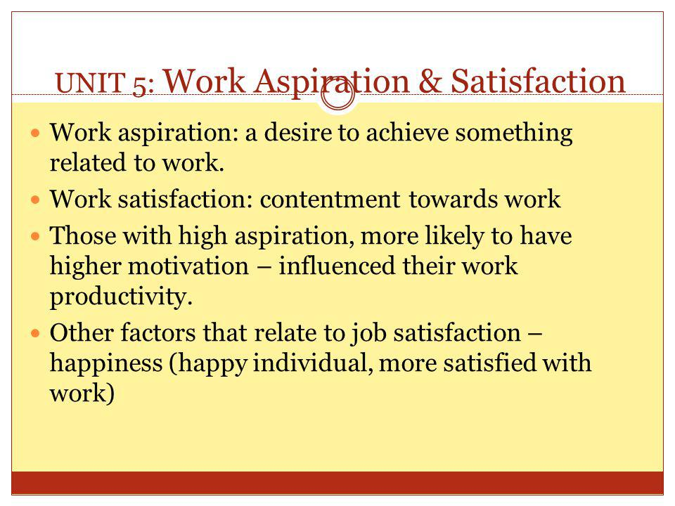 UNIT 5: Work Aspiration & Satisfaction