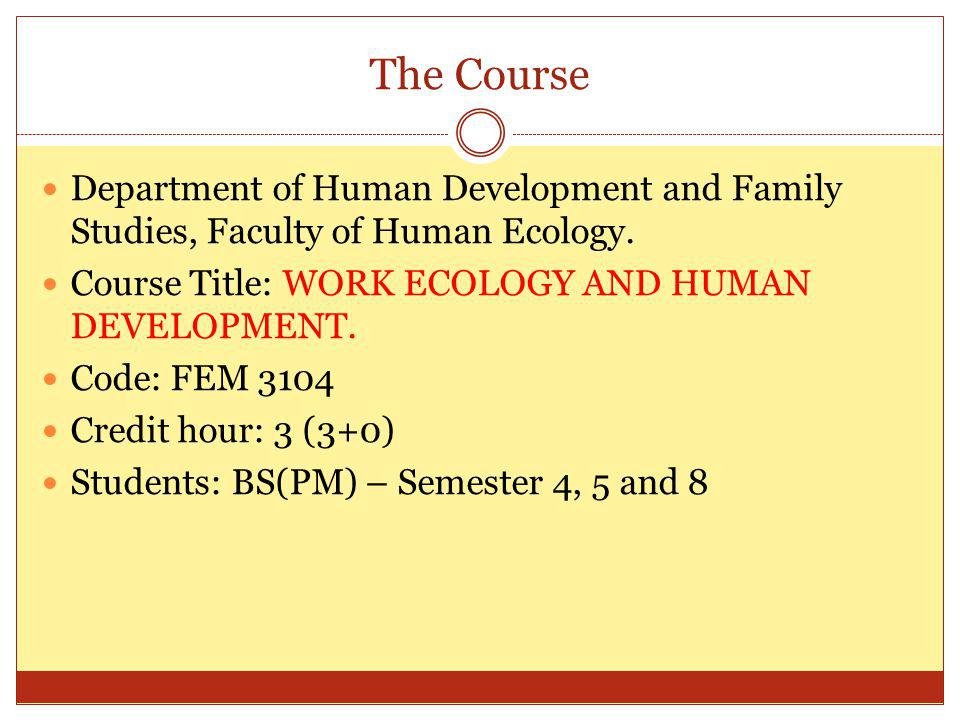The Course Department of Human Development and Family Studies, Faculty of Human Ecology. Course Title: WORK ECOLOGY AND HUMAN DEVELOPMENT.