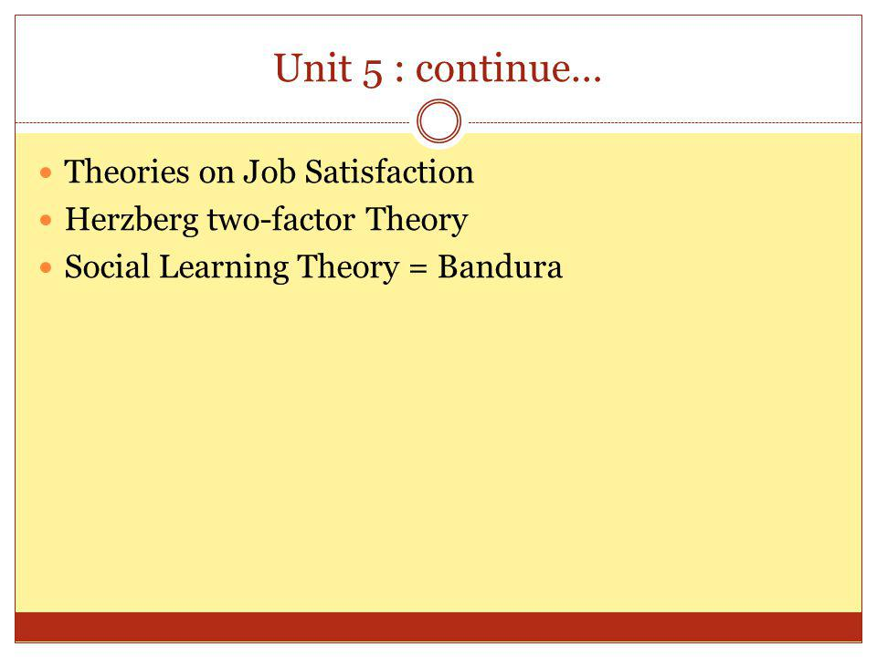 Unit 5 : continue… Theories on Job Satisfaction