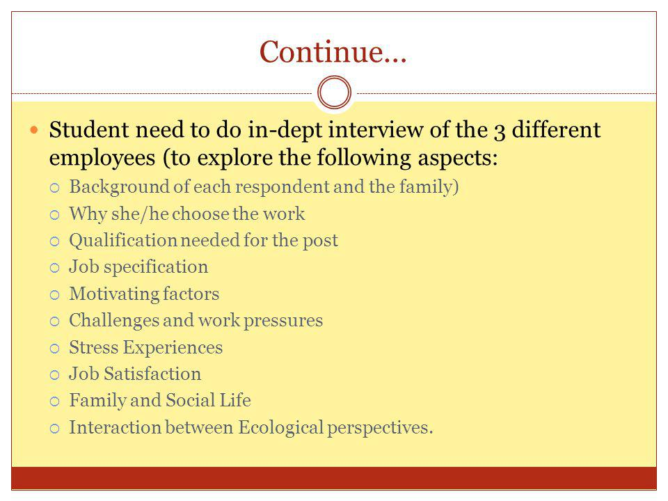 Continue… Student need to do in-dept interview of the 3 different employees (to explore the following aspects: