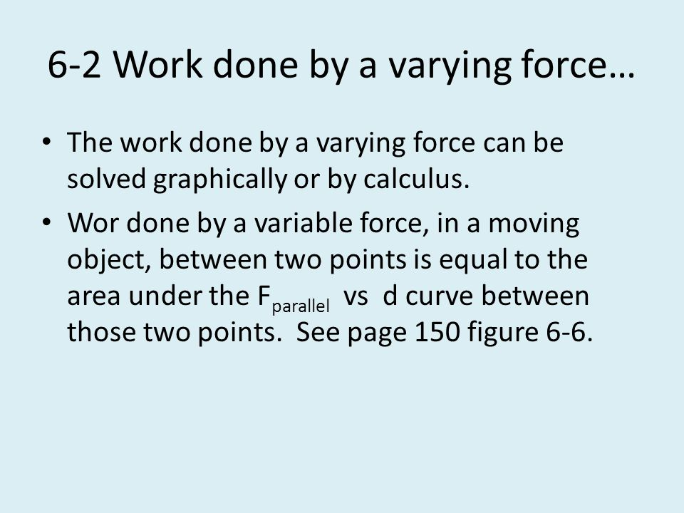 6-2 Work done by a varying force…