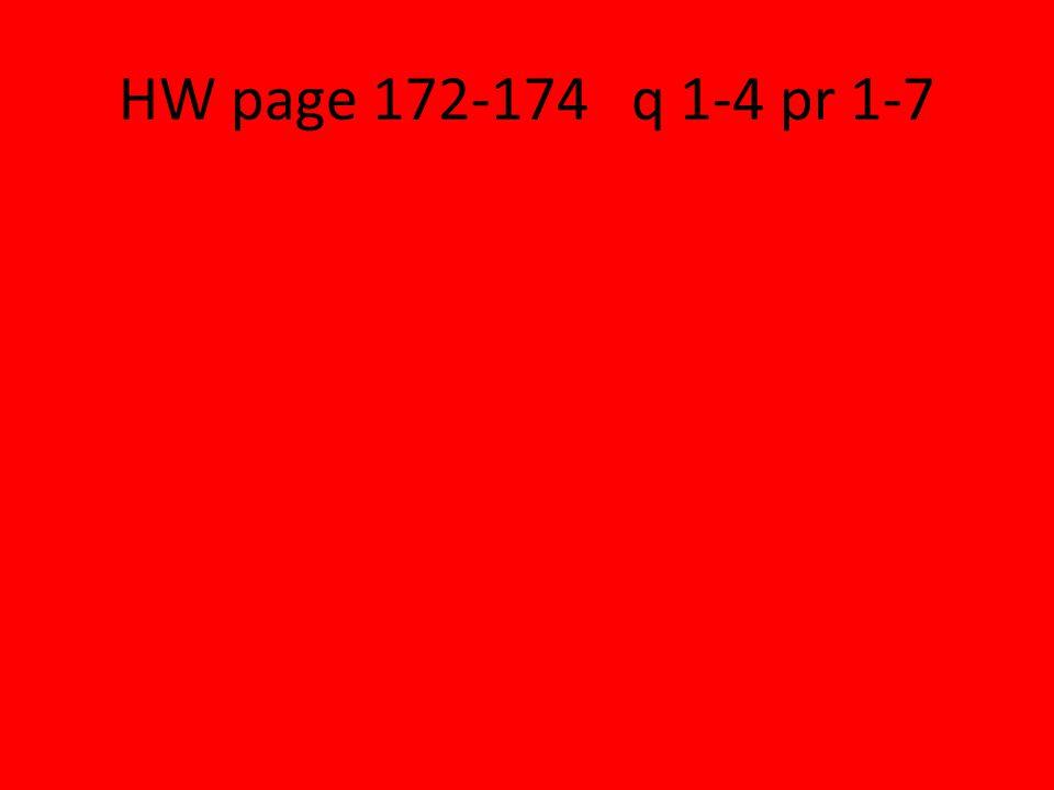 HW page 172-174 q 1-4 pr 1-7
