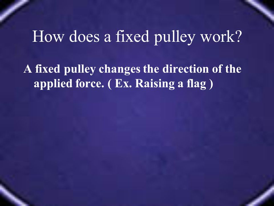 How does a fixed pulley work