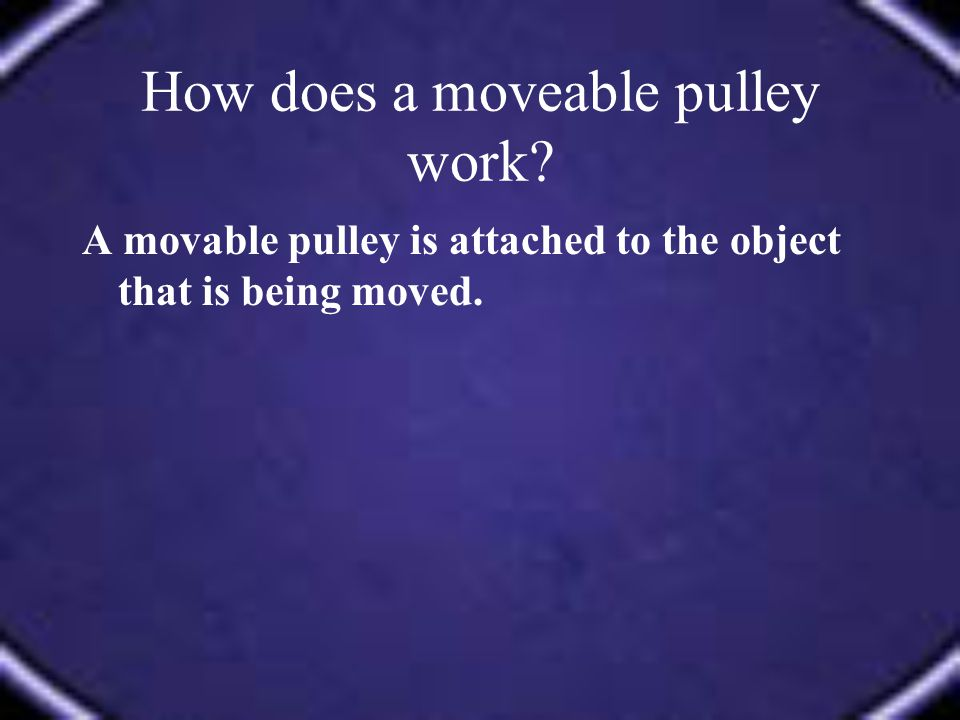 How does a moveable pulley work