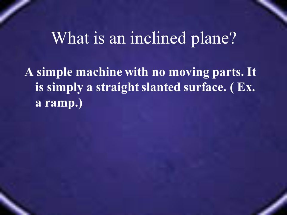 What is an inclined plane