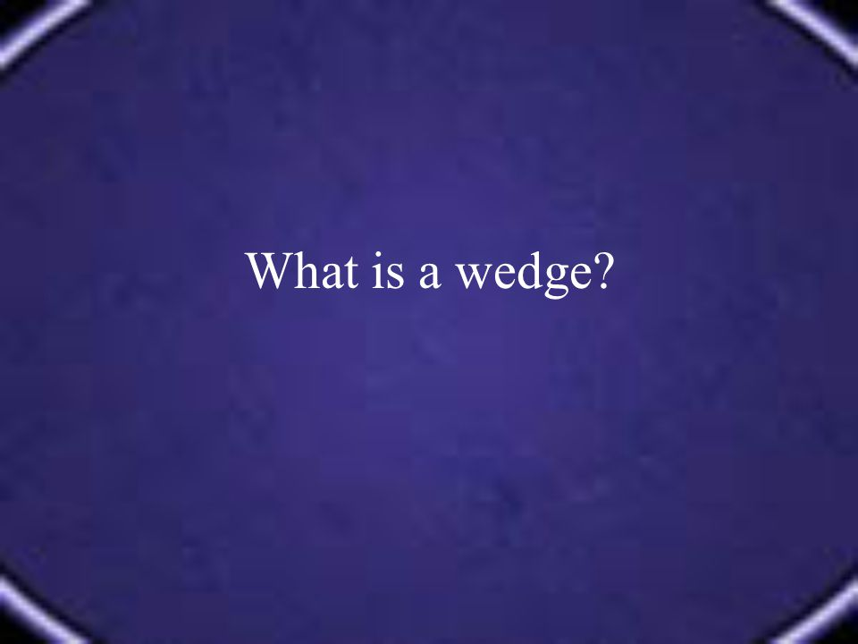 What is a wedge