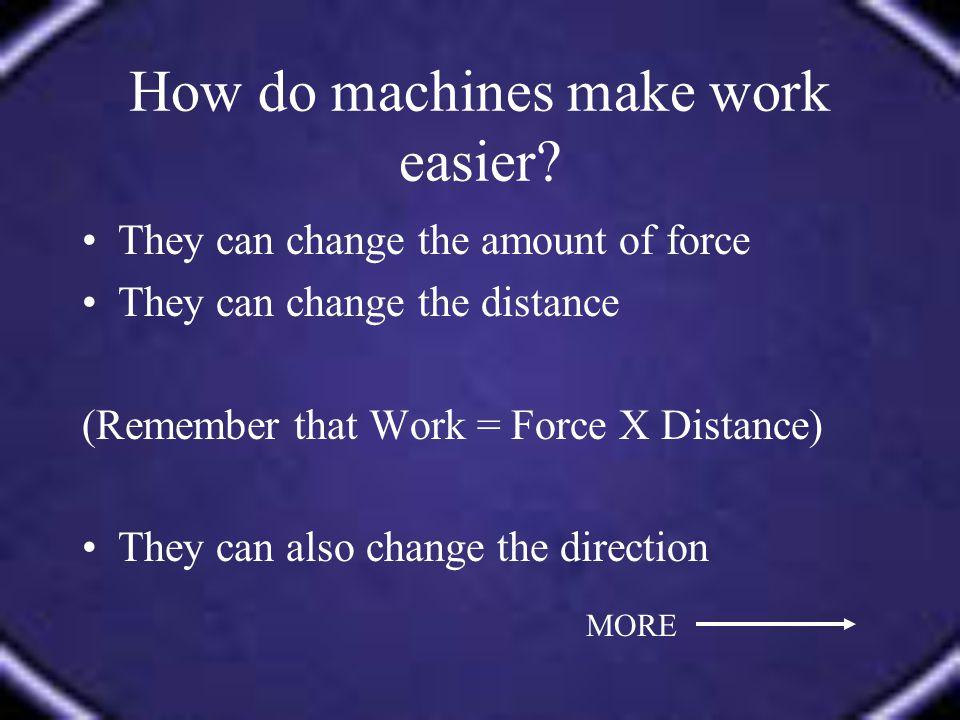 How do machines make work easier