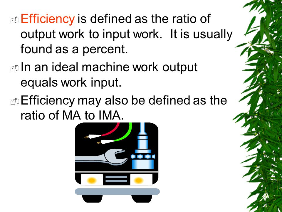 Efficiency is defined as the ratio of output work to input work