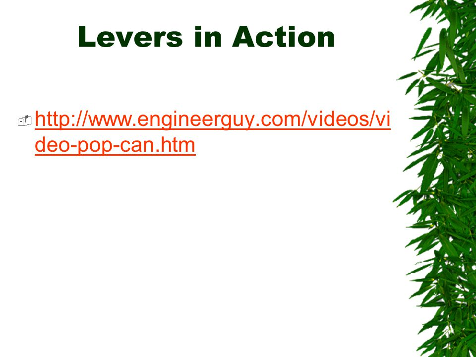 Levers in Action http://www.engineerguy.com/videos/video-pop-can.htm
