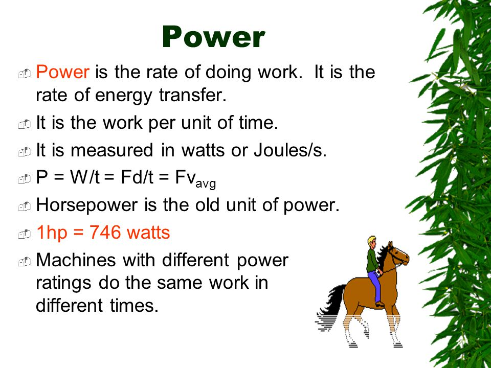 Power Power is the rate of doing work. It is the rate of energy transfer. It is the work per unit of time.
