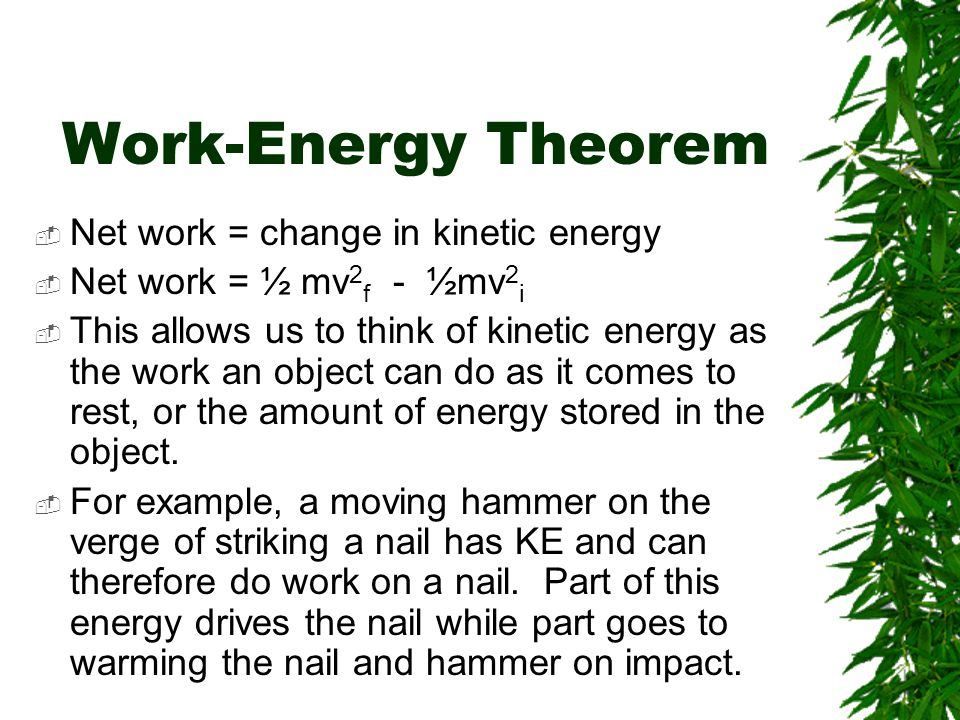 Work-Energy Theorem Net work = change in kinetic energy