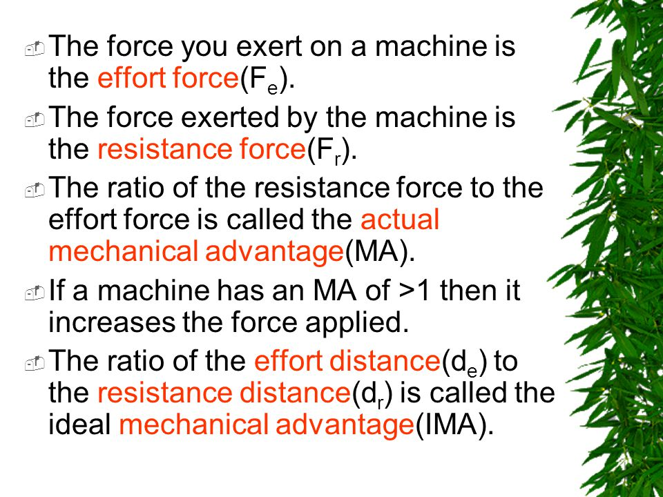 The force you exert on a machine is the effort force(Fe).