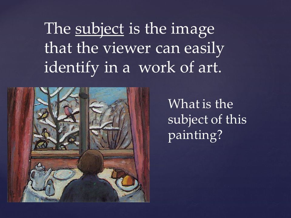 The subject is the image that the viewer can easily identify in a work of art.