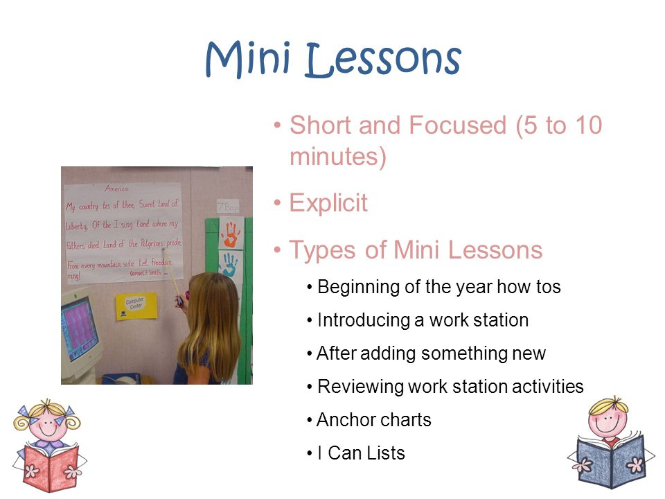 Mini Lessons Short and Focused (5 to 10 minutes) Explicit