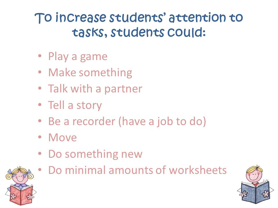 To increase students' attention to tasks, students could: