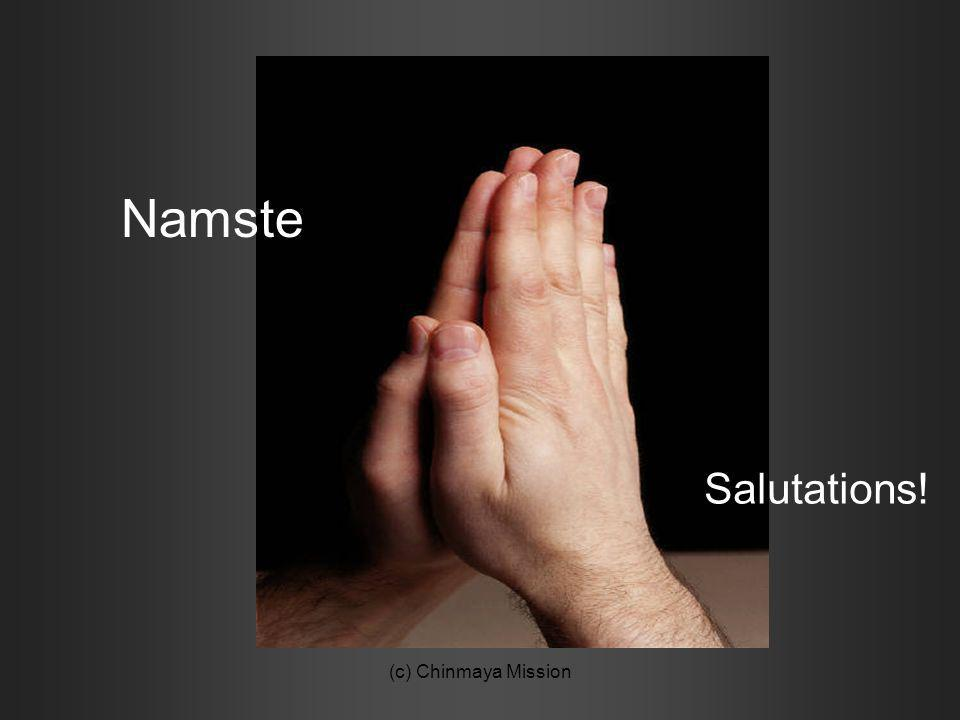 Namste Salutations! (c) Chinmaya Mission (c) Chinmaya Mission
