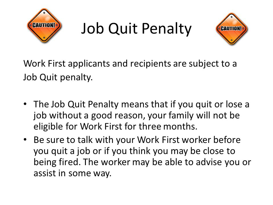 Job Quit Penalty Work First applicants and recipients are subject to a