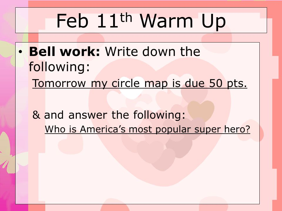 Feb 11th Warm Up Bell work: Write down the following: