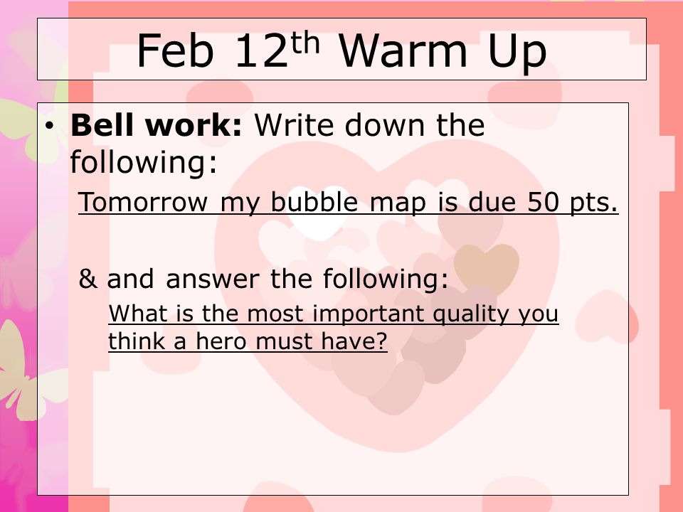 Feb 12th Warm Up Bell work: Write down the following:
