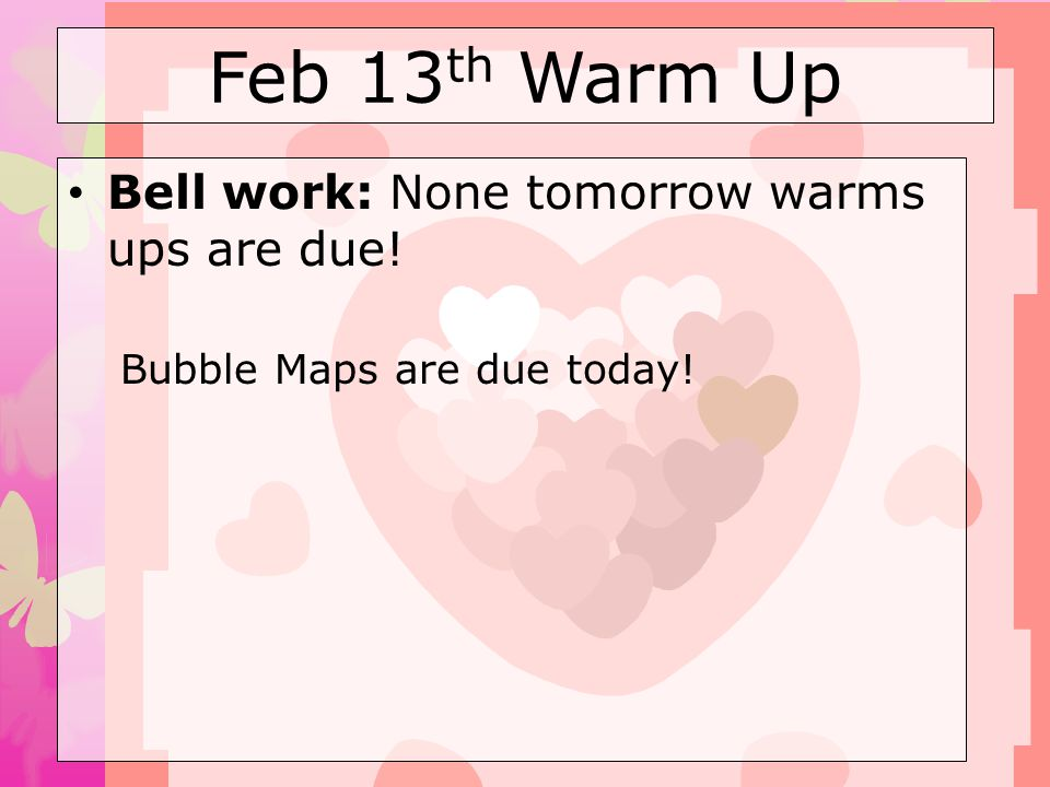 Feb 13th Warm Up Bell work: None tomorrow warms ups are due!