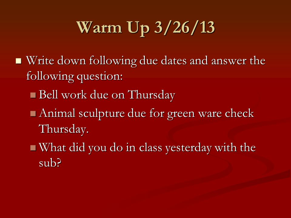 Warm Up 3/26/13 Write down following due dates and answer the following question: Bell work due on Thursday.