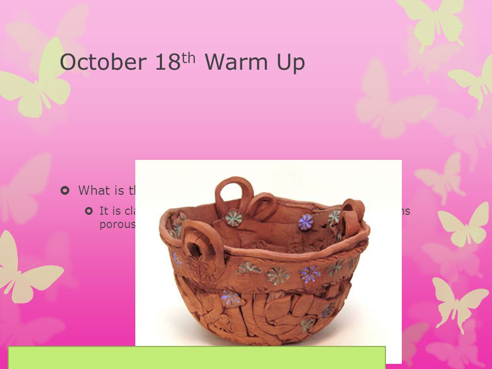 October 18th Warm Up What is the definition of Earthenware