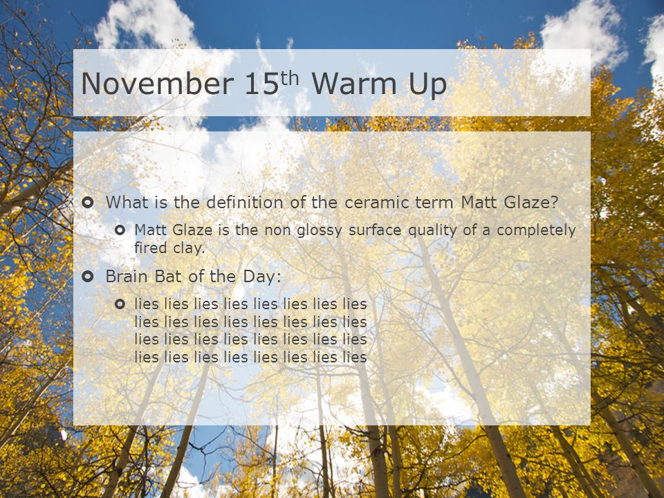 November 15th Warm Up What is the definition of the ceramic term Matt Glaze
