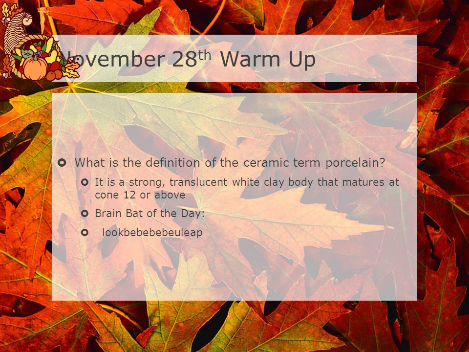November 28th Warm Up What is the definition of the ceramic term porcelain