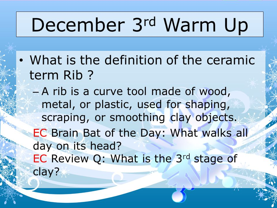 December 3rd Warm Up What is the definition of the ceramic term Rib