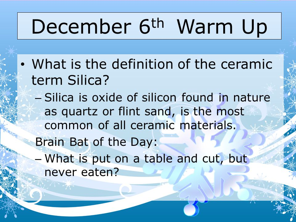 December 6th Warm Up What is the definition of the ceramic term Silica