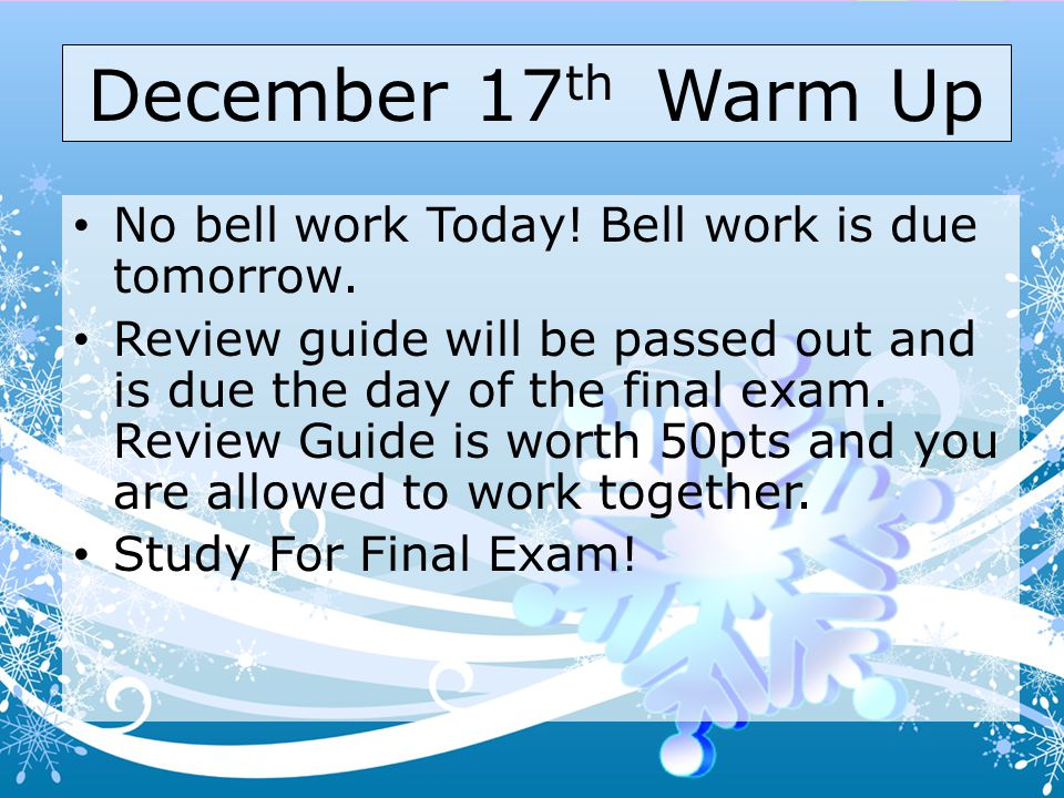 December 17th Warm Up No bell work Today! Bell work is due tomorrow.
