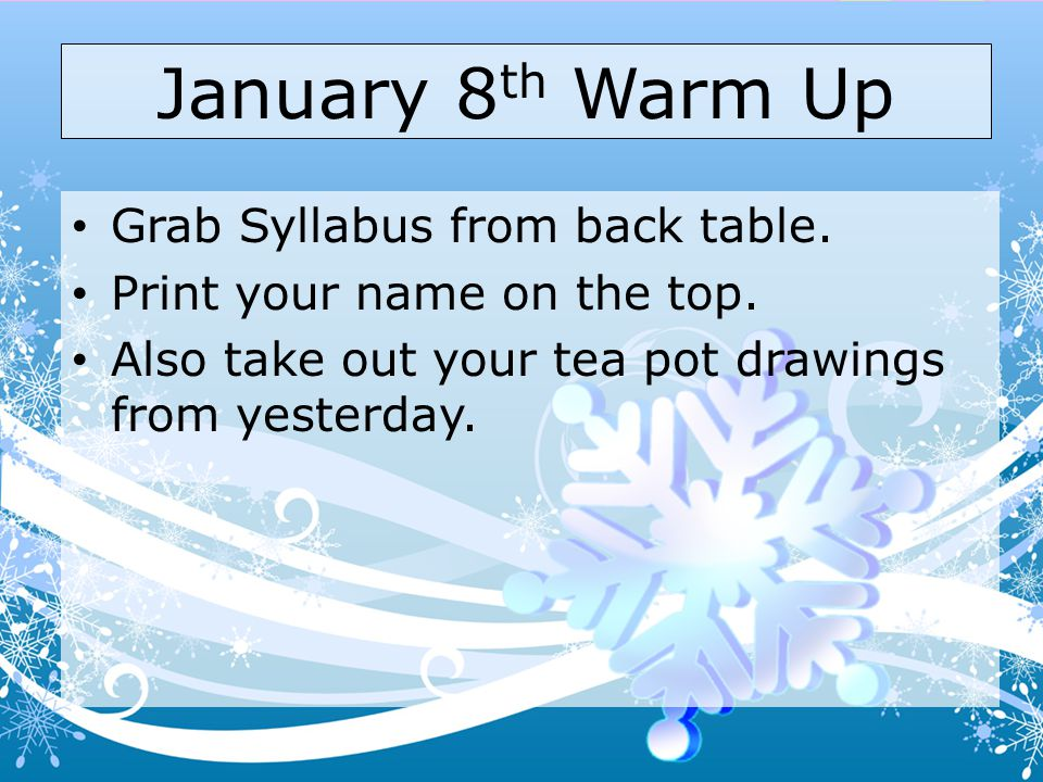 January 8th Warm Up Grab Syllabus from back table.