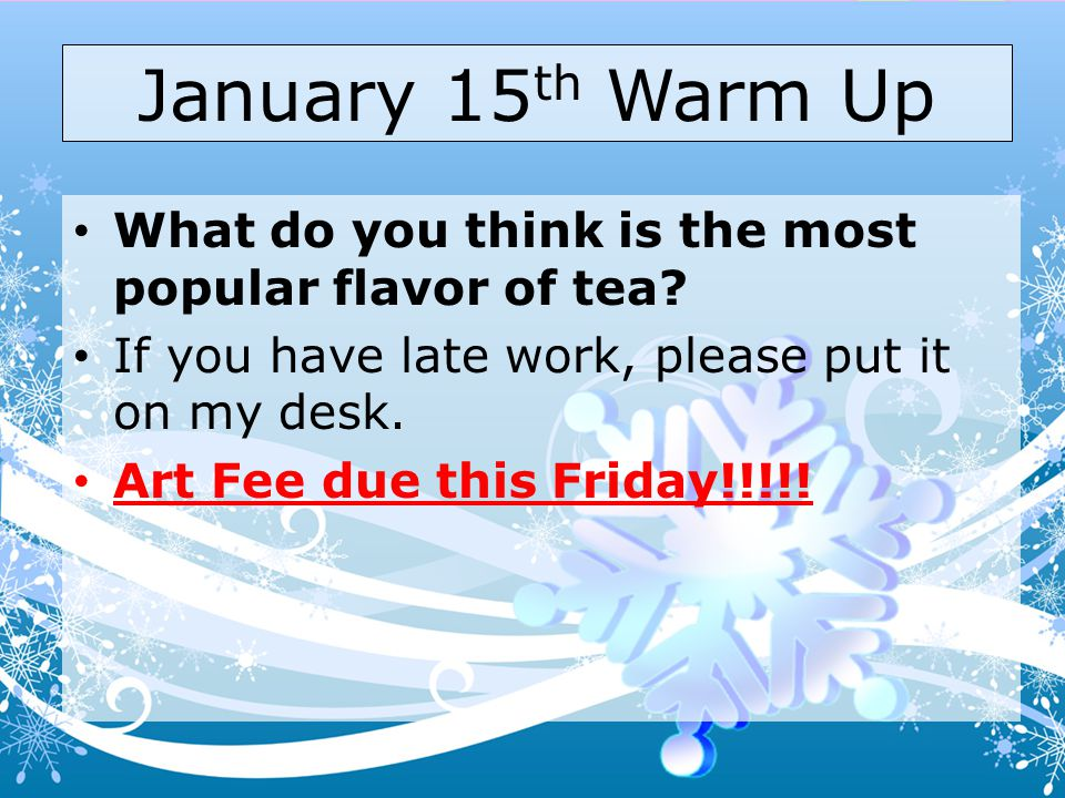 January 15th Warm Up What do you think is the most popular flavor of tea If you have late work, please put it on my desk.