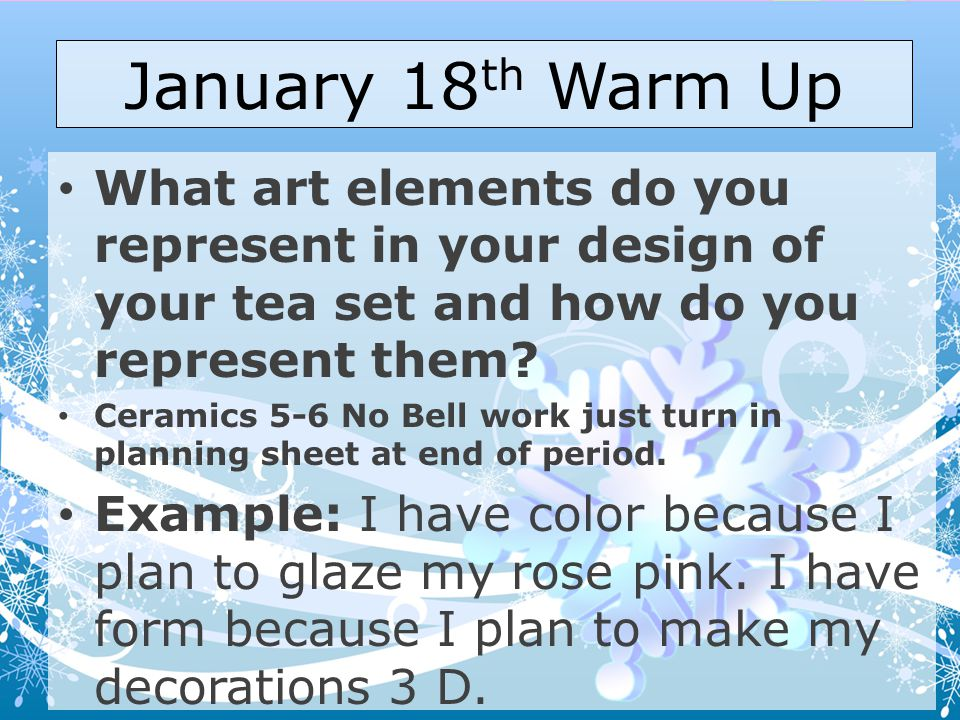 January 18th Warm Up What art elements do you represent in your design of your tea set and how do you represent them