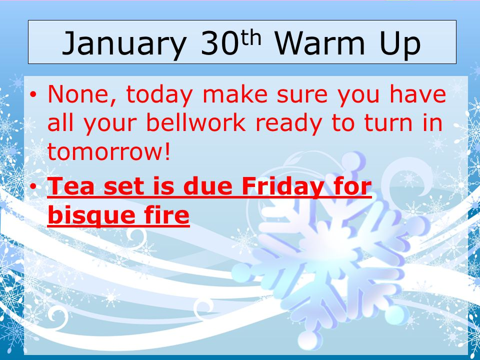 January 30th Warm Up None, today make sure you have all your bellwork ready to turn in tomorrow.