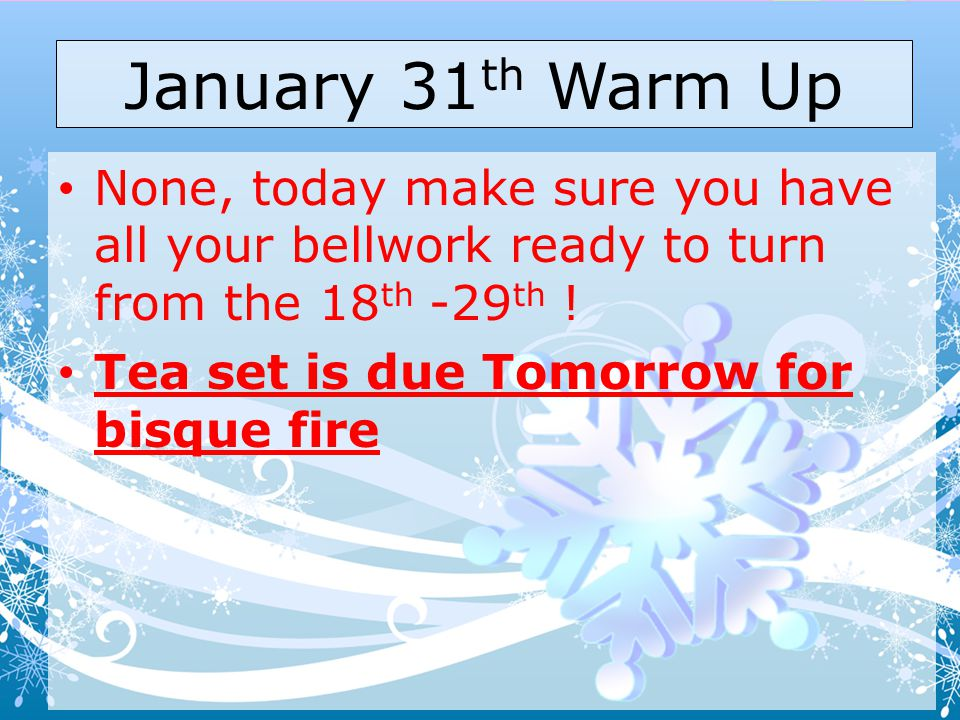 January 31th Warm Up None, today make sure you have all your bellwork ready to turn from the 18th -29th !
