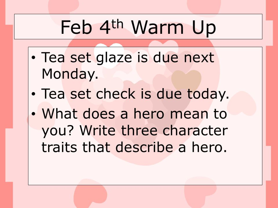 Feb 4th Warm Up Tea set glaze is due next Monday.